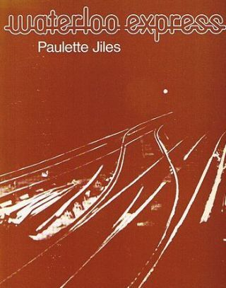 WATERLOO EXPRESS. Paulette Jiles