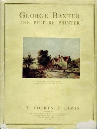 GEORGE BAXTER THE PICTURE PRINTER. C. T. Courtney Lewis, George Baxter