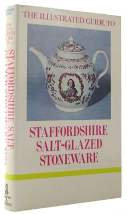 THE ILLUSTRATED GUIDE TO STAFFORDSHIRE SALT-GLAZED STONEWARE. Arnold R. Mountford, Staffordshire...