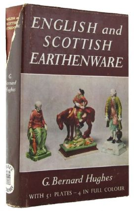 ENGLISH AND SCOTTISH EARTHENWARE 1660-1860. G. Bernard Hughes.