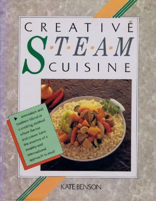 CREATIVE STEAM CUISINE. Kate Benson
