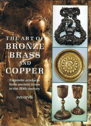 THE ART OF BRONZE BRASS AND COPPER. Jan Divis.