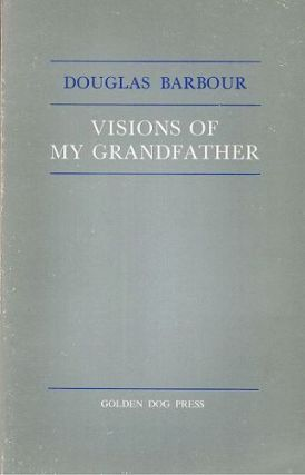 VISIONS OF MY GRANDFATHER. Douglas Barbour.