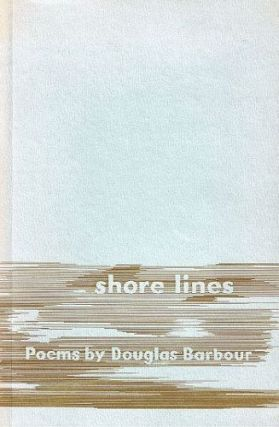 SHORE LINES. Douglas Barbour
