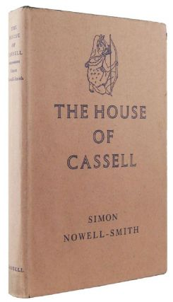 THE HOUSE OF CASSELL, 1848-1958. Cassell, Simon Nowell-Smith.