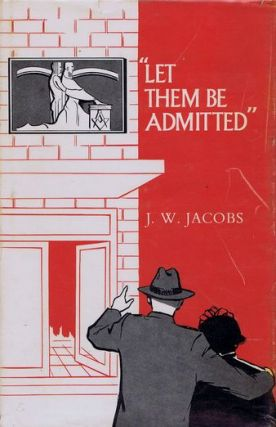 LET THEM BE ADMITTED. Royal Freemasons' Homes of Victoria, James W. Jacobs