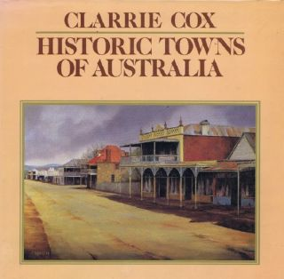 HISTORIC TOWNS OF AUSTRALIA. Clarrie Cox