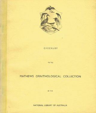 CHECKLIST TO THE MATHEWS ORNITHOLOGICAL COLLECTION. Gregory Mathews