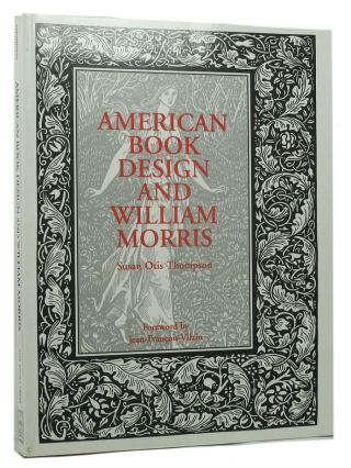 AMERICAN BOOK DESIGN AND WILLIAM MORRIS. Susan Otis Thompson.