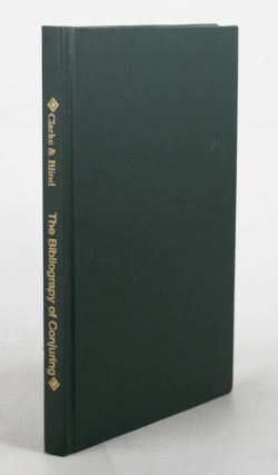THE BIBLIOGRAPHY OF CONJURING AND KINDRED DECEPTIONS. Sidney W. Clarke, Adolphe Blind.