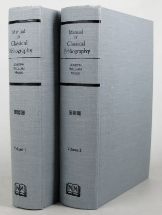 A MANUAL OF CLASSICAL BIBLIOGRAPHY:. Joseph William Moss.