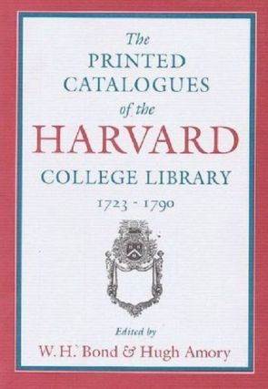 THE PRINTED CATALOGUES OF THE HARVARD COLLEGE LIBRARY, 1723-1790. Harvard College Library.