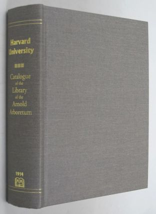 CATALOGUE OF THE LIBRARY OF THE ARNOLD ARBORETUM OF HARVARD UNIVERSITY. Ethelyn Maria Tucker,...