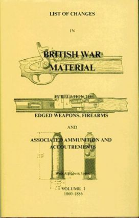 LIST OF CHANGES IN BRITISH WAR MATERIAL IN RELATION TO EDGED WEAPONS, Ian D. Skennerton, Compiler