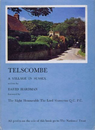 TELSCOMBE: A VILLAGE IN SUSSEX. David Hardman, Rt. Hon. The Lord Shawcross.