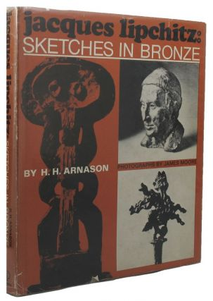 JACQUES LIPCHITZ: SKETCHES IN BRONZE. Jacques Lipchitz, H. H. Arnason