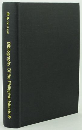 BIBLIOGRAPHY OF THE PHILIPPINE ISLANDS. James Alexander Robertson.