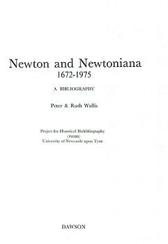 NEWTON AND NEWTONIANA, 1672-1975. Isaac Newton, Peter Wallis, Ruth