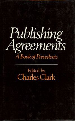 PUBLISHING AGREEMENTS: A BOOK OF PRECEDENTS. Charles Clark.