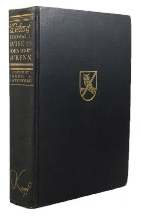 LETTERS OF THOMAS J. WISE TO JOHN HENRY WRENN. Thomas J. Wise, John Henry Wrenn