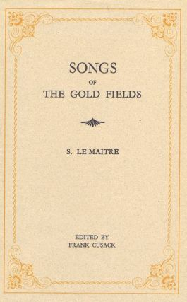 SONGS OF THE GOLD FIELDS. S. Le Maitre
