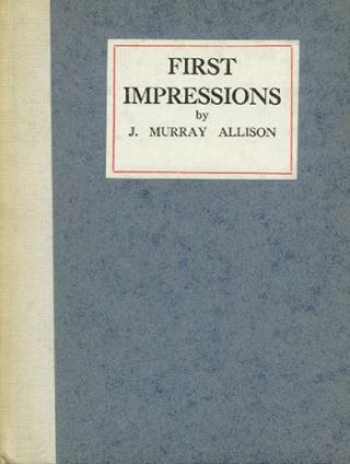 FIRST IMPRESSIONS. J. Murray Allison.