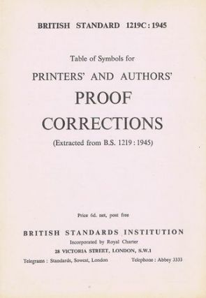TABLE OF SYMBOLS FOR PRINTERS' AND AUTHORS' PROOF CORRECTIONS. British Standards Institution