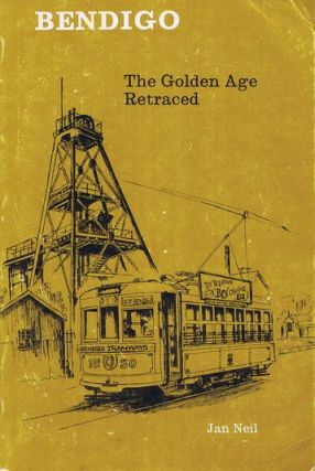 BENDIGO: THE GOLDEN AGE RETRACED. Victoria Bendigo, Jan Neil