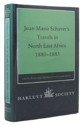 JUAN MARIA SCHUVER'S TRAVELS IN NORTH EAST AFRICA 1880-1883. Juan Maria Schuver
