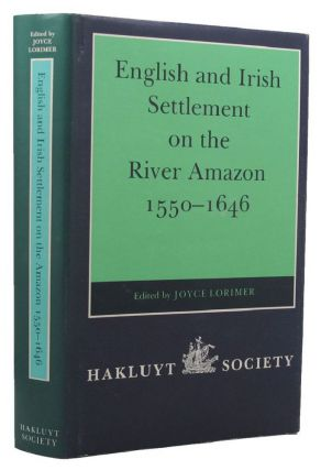 ENGLISH AND IRISH SETTLEMENT ON THE RIVER AMAZON, 1550-1646. Joyce Lorimer