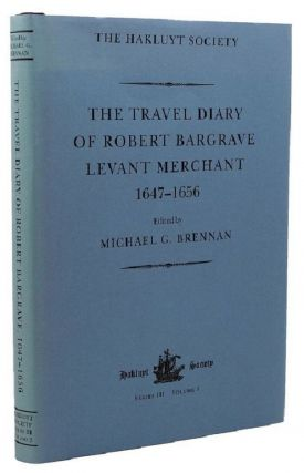 THE TRAVEL DIARY OF ROBERT BARGRAVE, LEVANT MERCHANT (1647-1656). Robert Bargrave
