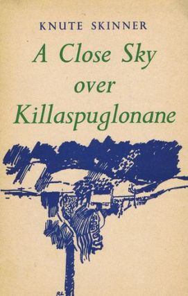 A CLOSE SKY OVER KILLASPUGLONANE. Knute Skinner.