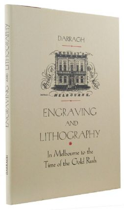 THE ESTABLISHMENT AND DEVELOPMENT OF ENGRAVING AND LITHOGRAPHY IN MELBOURNE to the time of the Gold Rush. Thomas A. Darragh.