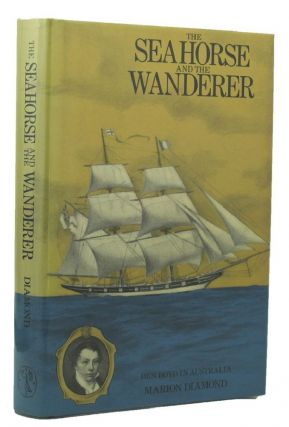 THE SEA HORSE AND THE WANDERER. Benjamin Boyd, Marion Diamond.
