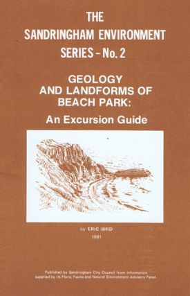 GEOLOGY AND LANDFORMS OF BEACH PARK:. The Sandringham Environment Series No. 2, Eric C. F. Bird