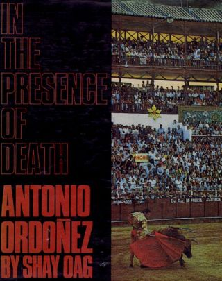 IN THE PRESENCE OF DEATH. Antonio Ordonez, Shay Oag.