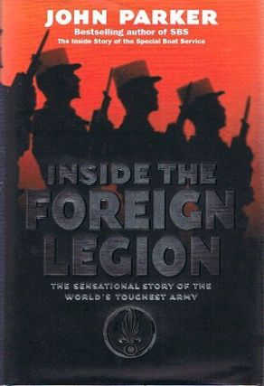 INSIDE THE FOREIGN LEGION. French Foreign Legion, John Parker.