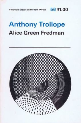 ANTHONY TROLLOPE. Alice Green Fredman, Anthony Trollope
