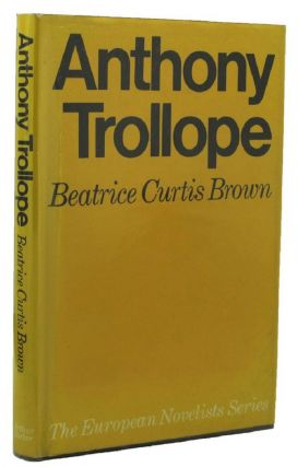 ANTHONY TROLLOPE. Anthony Trollope, Beatrice Curtis Brown