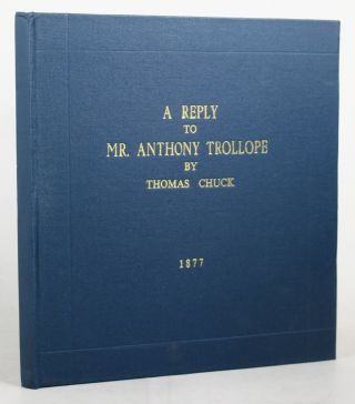 A REPLY TO MR. ANTHONY TROLLOPE BY THOMAS CHUCK. 1877. Anthony Trollope, Thomas Chuck
