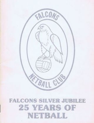 FALCONS SILVER JUBILEE: 25 YEARS OF NETBALL. Falcons Netball Club.