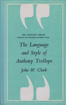 THE LANGUAGE AND STYLE OF ANTHONY TROLLOPE. Anthony Trollope, John W. Clark