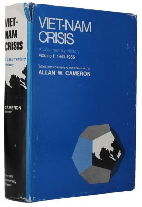 VIET-NAM CRISIS: A DOCUMENTARY HISTORY VOLUME 1: 1940-1956. Allan W. Cameron.
