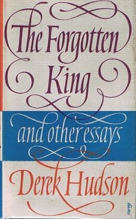 THE FORGOTTEN KING AND OTHER ESSAYS. Derek Hudson.