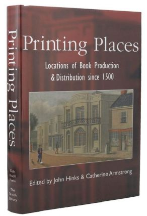PRINTING PLACES. Catherine Armstrong, John Hinks