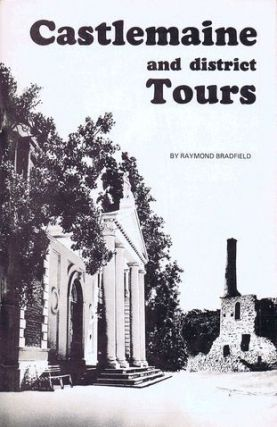 CASTLEMAINE AND DISTRICT TOURS. Victoria Castlemaine and district, Raymond Bradfield,...