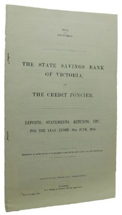 THE STATE SAVINGS BANK OF VICTORIA, AND THE CREDIT FONCIER. Victorian Parliamentary Paper.