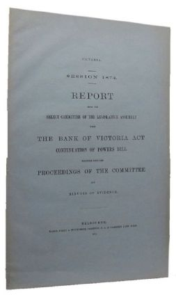REPORT FROM THE SELECT COMMITTEE OF THE LEGISLATIVE ASSEMBLY UPON THE BANK OF VICTORIA ACT,...