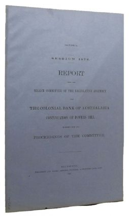 REPORT FROM THE SELECT COMMITTEE OF THE LEGISLATIVE ASSEMBLY UPON THE COLONIAL BANK OF...