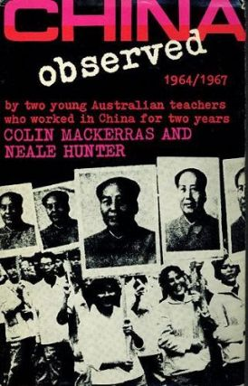 CHINA OBSERVED 1964/1967. Colin Mackerras, Neale Hunter